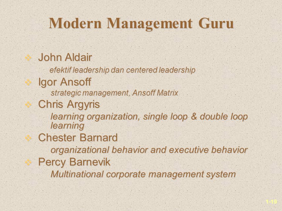1-19 Modern Management Guru v John Aldair efektif leadership dan centered leadership efektif leadership dan centered leadership v Igor Ansoff strategi
