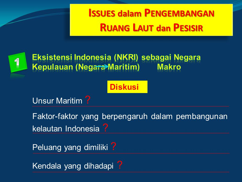 I SSUES dalam P ENGEMBANGAN R UANG L AUT dan P ESISIR Unsur Maritim ? Faktor-faktor yang berpengaruh dalam pembangunan kelautan Indonesia ? Peluang ya