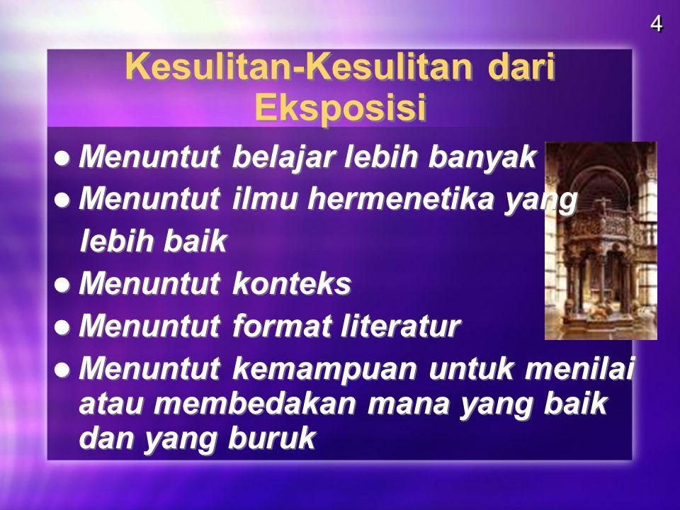 Kesulitan-Kesulitan dari Eksposisi Menuntut belajar lebih banyak Menuntut ilmu hermenetika yang lebih baik Menuntut konteks Menuntut format literatur