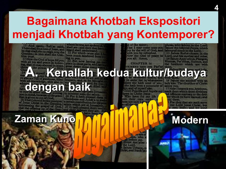 A. Kenallah kedua kultur/budaya dengan baik 4 Bagaimana Khotbah Ekspositori menjadi Khotbah yang Kontemporer? Zaman Kuno Modern