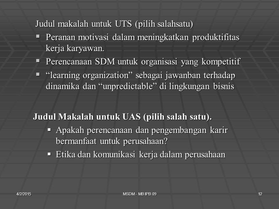 4/2/2015MSDM - MB IPB 0911 PELAKSANAAN UTS dan UAS UTS dan UAS berbentuk penulisan makalah (kasus), dengan format berikut: 1.