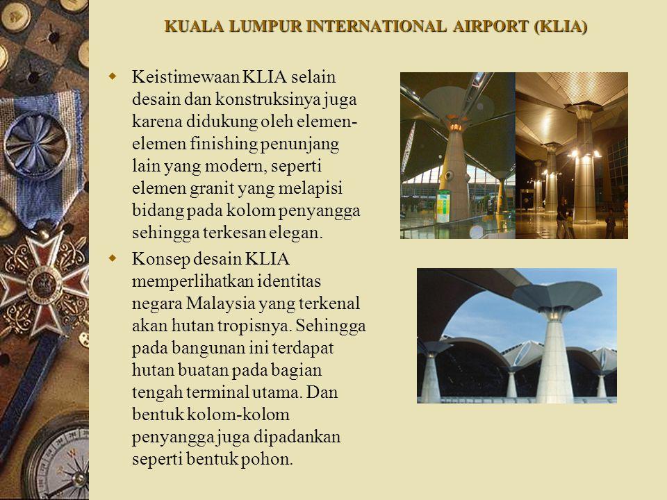 KUALA LUMPUR INTERNATIONAL AIRPORT (KLIA)  Keistimewaan KLIA selain desain dan konstruksinya juga karena didukung oleh elemen- elemen finishing penun