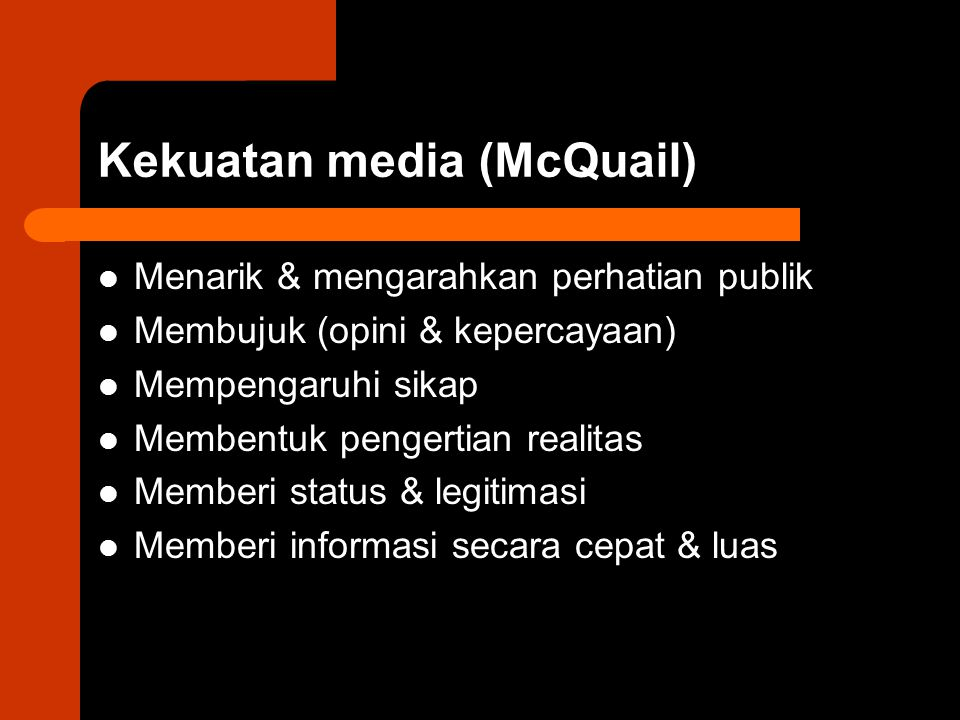 Kekuatan media (McQuail) Menarik & mengarahkan perhatian publik Membujuk (opini & kepercayaan) Mempengaruhi sikap Membentuk pengertian realitas Member