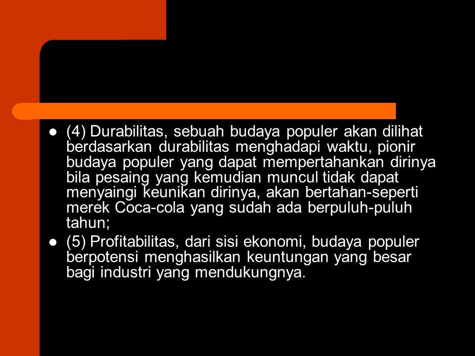 (4) Durabilitas, sebuah budaya populer akan dilihat berdasarkan durabilitas menghadapi waktu, pionir budaya populer yang dapat mempertahankan dirinya