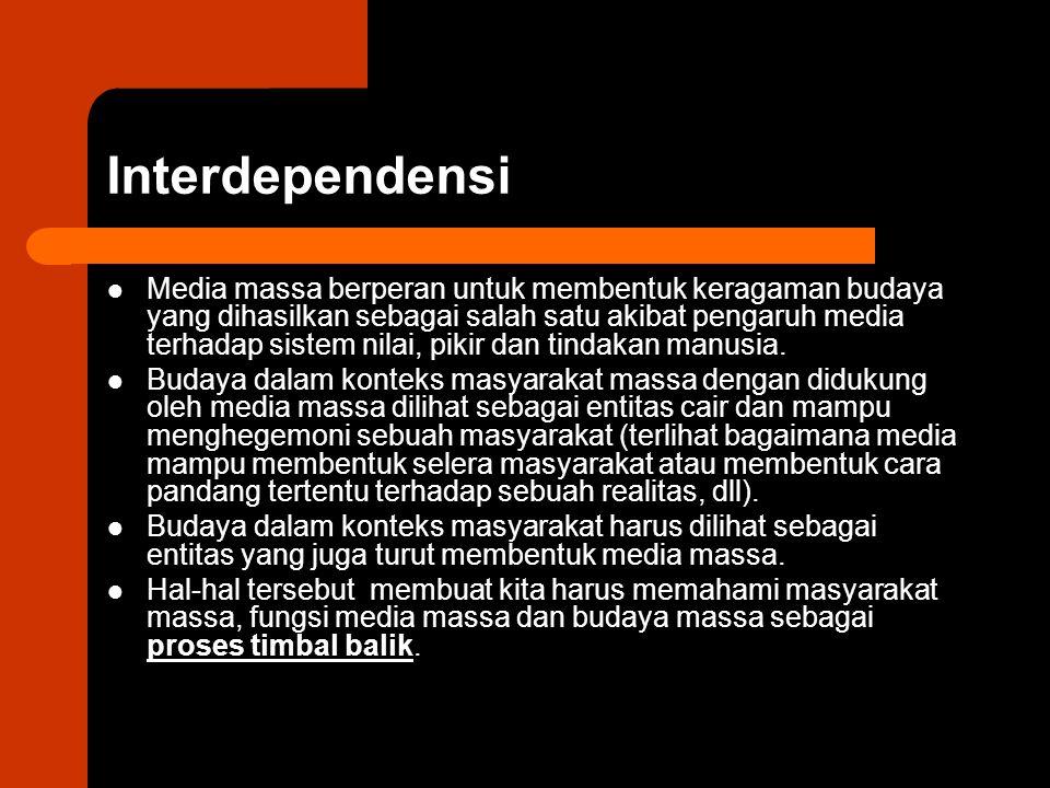 Interdependensi Media massa berperan untuk membentuk keragaman budaya yang dihasilkan sebagai salah satu akibat pengaruh media terhadap sistem nilai,