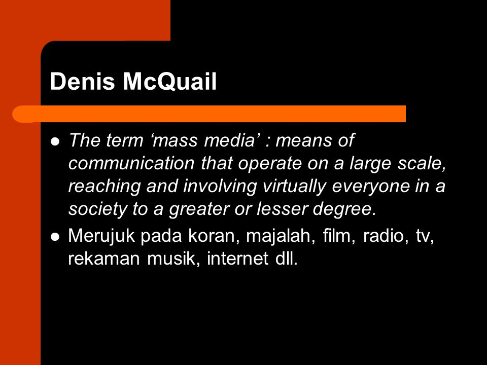 Denis McQuail The term 'mass media' : means of communication that operate on a large scale, reaching and involving virtually everyone in a society to a greater or lesser degree.