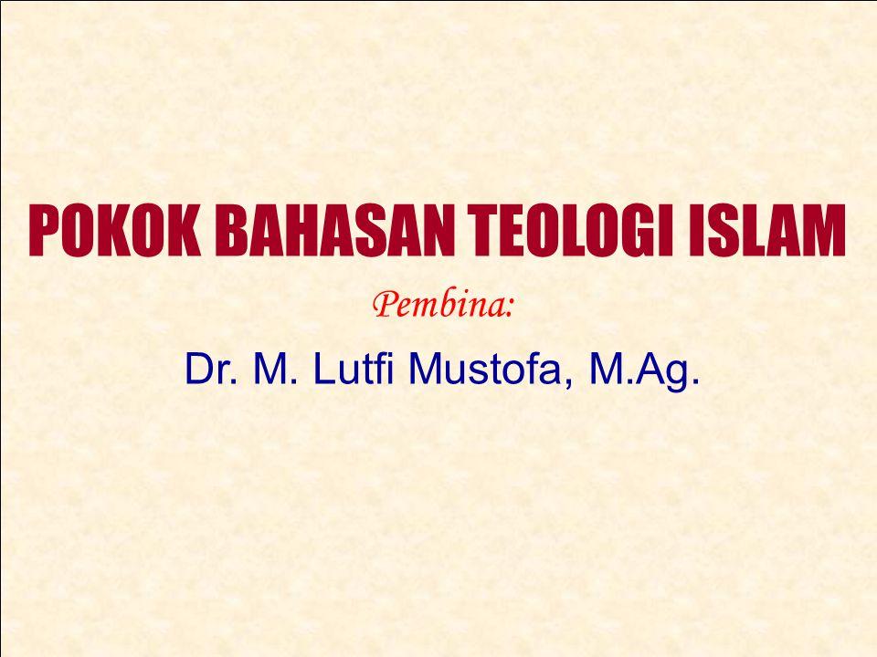 POKOK BAHASAN TEOLOGI ISLAM Pembina: Dr. M. Lutfi Mustofa, M.Ag.