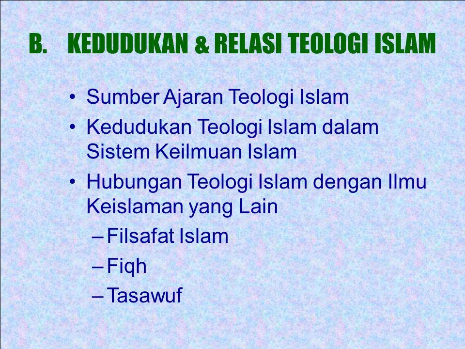 B.KEDUDUKAN & RELASI TEOLOGI ISLAM Sumber Ajaran Teologi Islam Kedudukan Teologi Islam dalam Sistem Keilmuan Islam Hubungan Teologi Islam dengan Ilmu