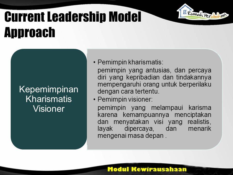 Current Leadership Model Approach Pemimpin kharismatis: pemimpin yang antusias, dan percaya diri yang kepribadian dan tindakannya mempengaruhi orang u