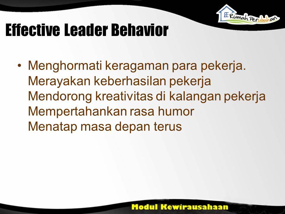 Effective Leader Behavior Menghormati keragaman para pekerja. Merayakan keberhasilan pekerja Mendorong kreativitas di kalangan pekerja Mempertahankan
