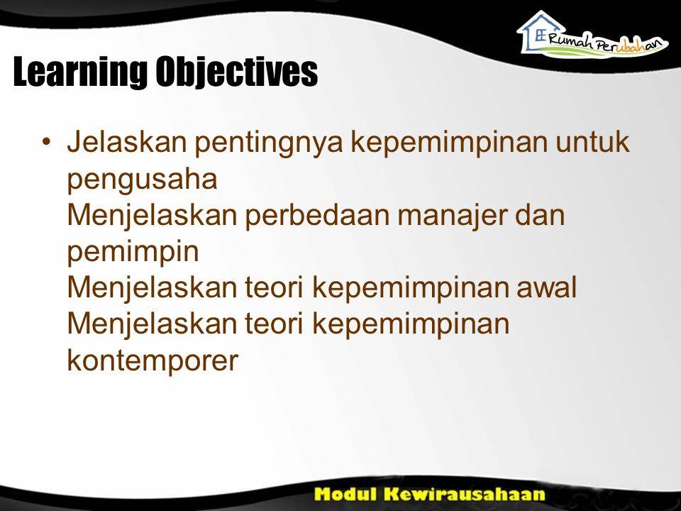 Learning Objectives Jelaskan pentingnya kepemimpinan untuk pengusaha Menjelaskan perbedaan manajer dan pemimpin Menjelaskan teori kepemimpinan awal Me
