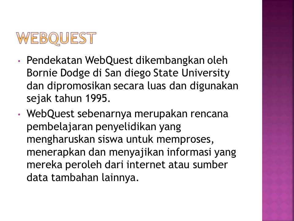 Pendekatan WebQuest dikembangkan oleh Bornie Dodge di San diego State University dan dipromosikan secara luas dan digunakan sejak tahun 1995.