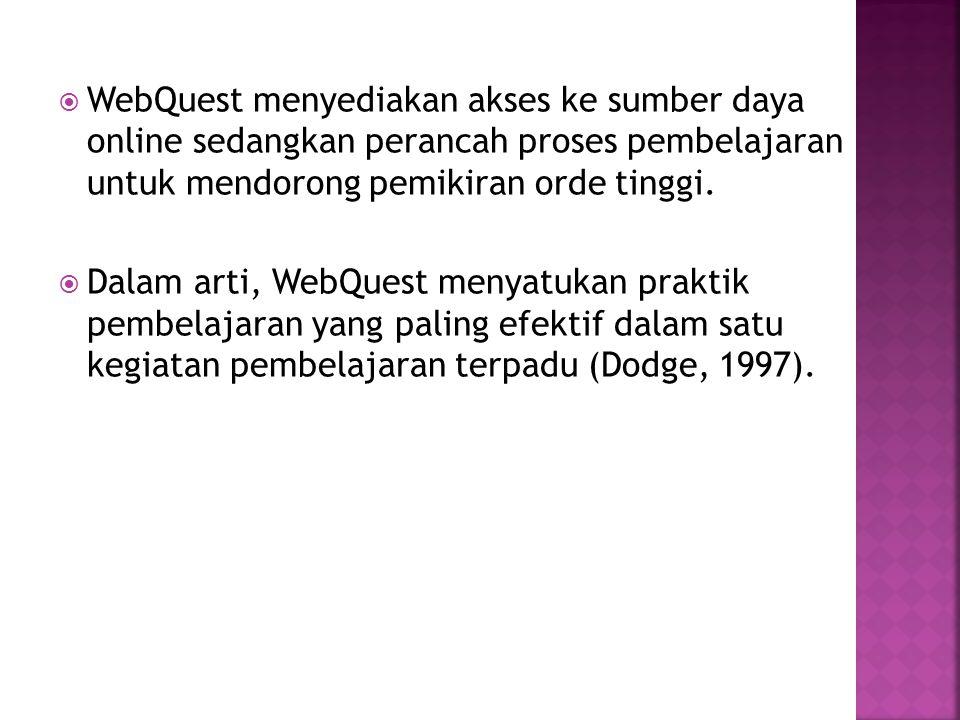  WebQuest menyediakan akses ke sumber daya online sedangkan perancah proses pembelajaran untuk mendorong pemikiran orde tinggi.