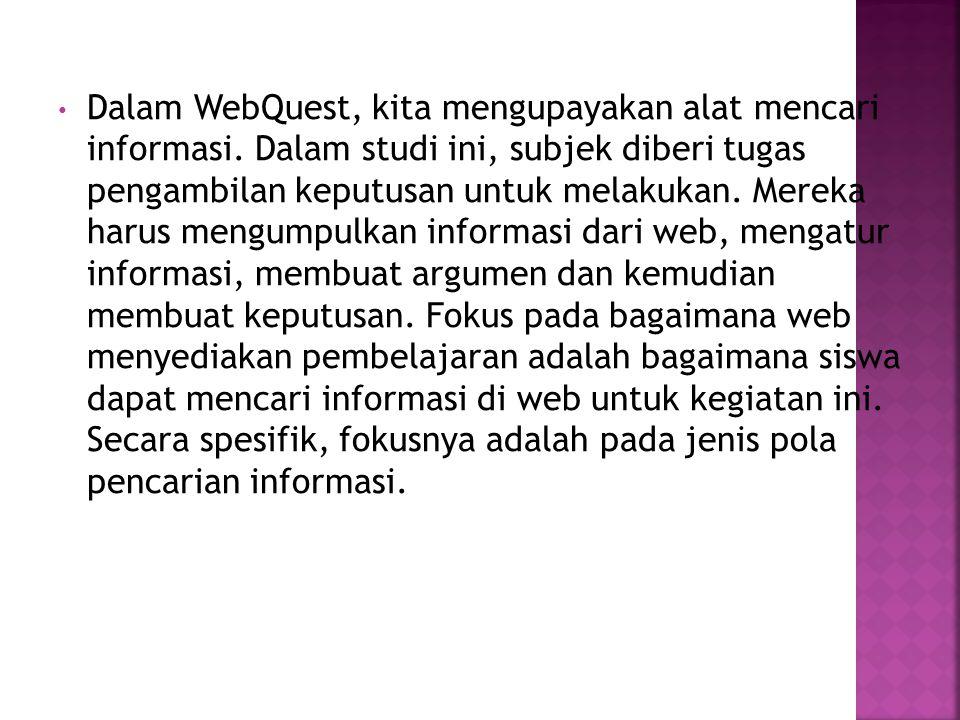Dalam WebQuest, kita mengupayakan alat mencari informasi.