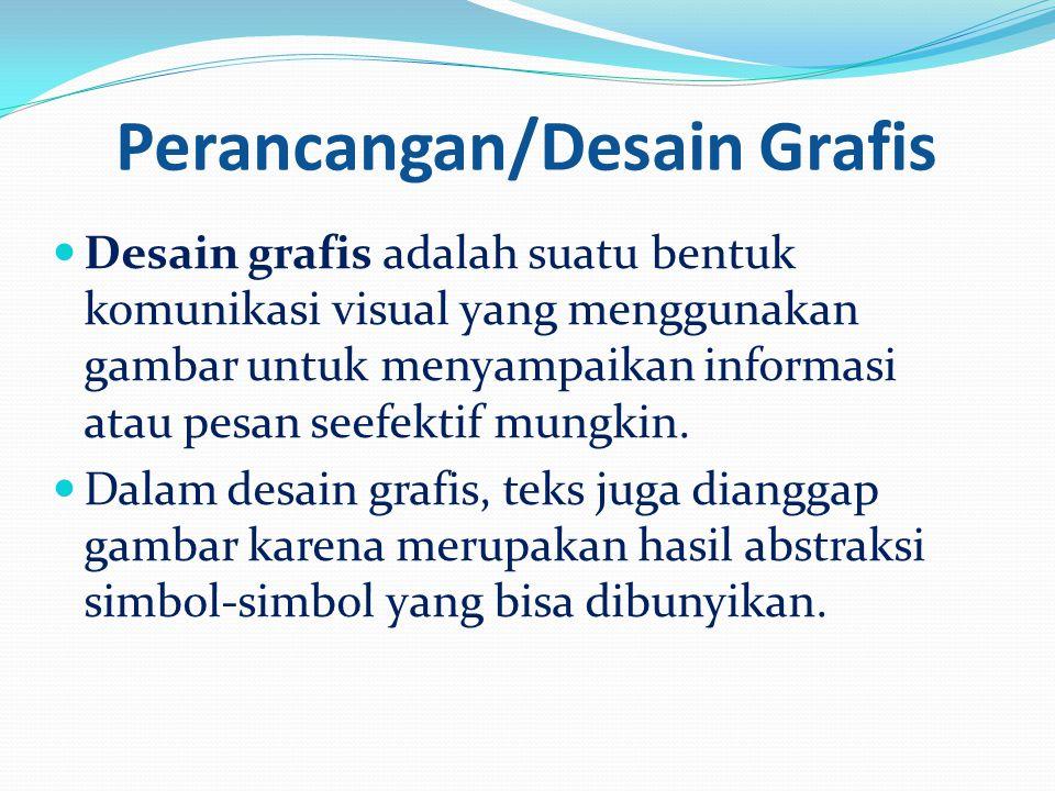 Perancangan/Desain Grafis Desain grafis adalah suatu bentuk komunikasi visual yang menggunakan gambar untuk menyampaikan informasi atau pesan seefektif mungkin.
