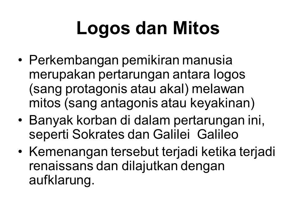 Logos dan Mitos Perkembangan pemikiran manusia merupakan pertarungan antara logos (sang protagonis atau akal) melawan mitos (sang antagonis atau keyak