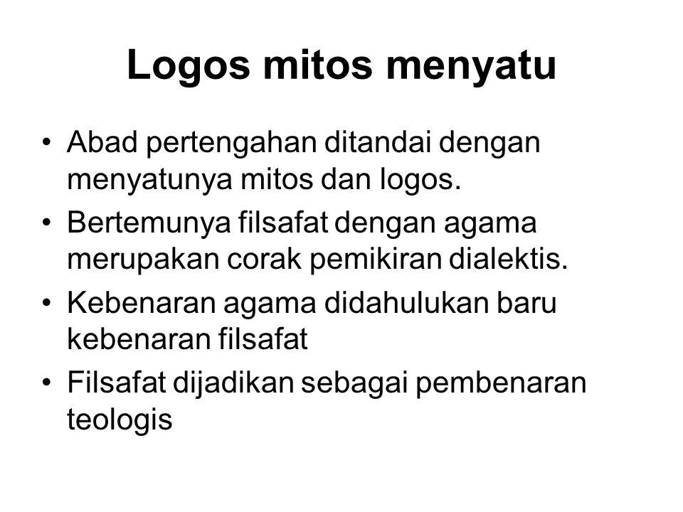 Logos mitos menyatu Abad pertengahan ditandai dengan menyatunya mitos dan logos. Bertemunya filsafat dengan agama merupakan corak pemikiran dialektis.