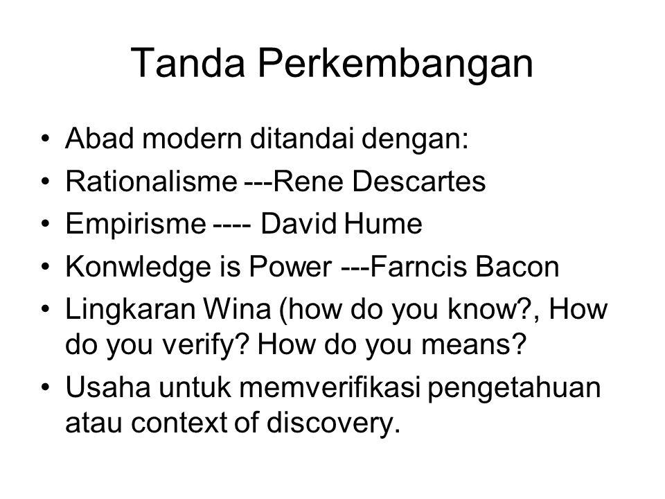 Tanda Perkembangan Abad modern ditandai dengan: Rationalisme ---Rene Descartes Empirisme ---- David Hume Konwledge is Power ---Farncis Bacon Lingkaran