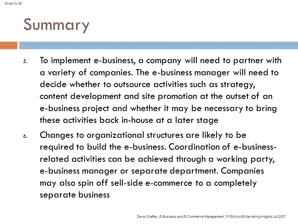 Slide 10.42 Dave Chaffey, E-Business and E-Commerce Management, 3 rd Edition © Marketing Insights Ltd 2007 Summary 5.