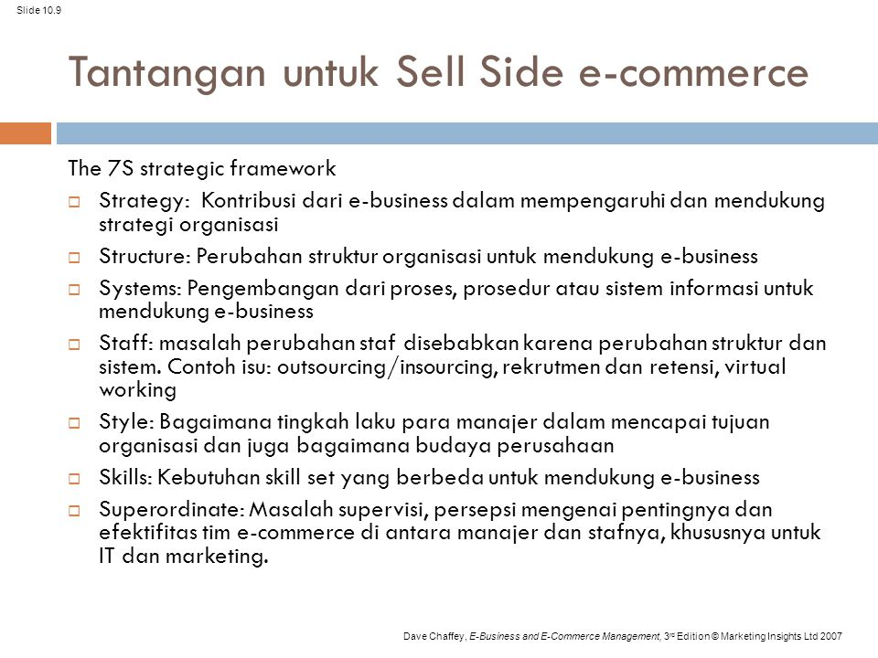 Slide 10.9 Dave Chaffey, E-Business and E-Commerce Management, 3 rd Edition © Marketing Insights Ltd 2007 Tantangan untuk Sell Side e-commerce The 7S