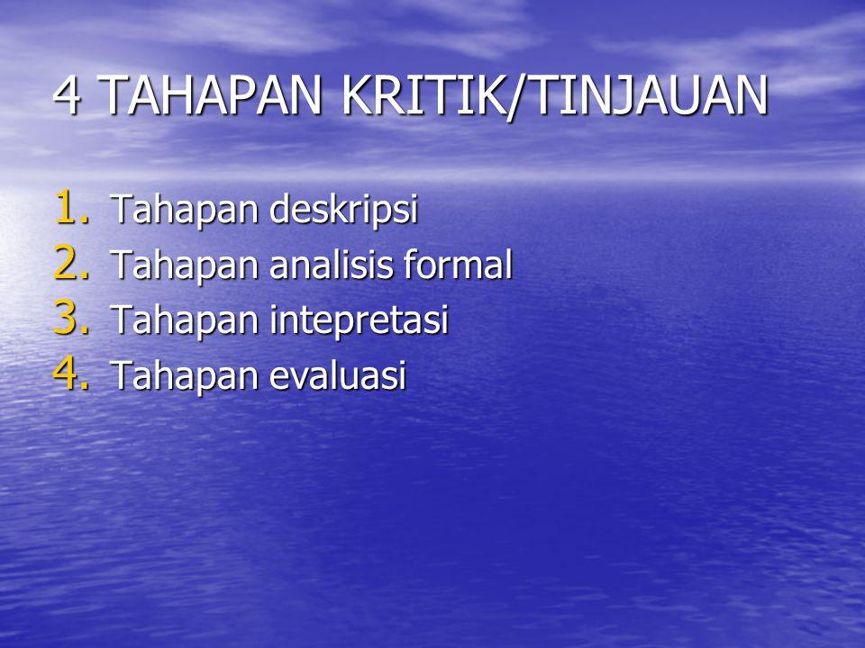 4 TAHAPAN KRITIK/TINJAUAN 1.Tahapan deskripsi 2. Tahapan analisis formal 3.