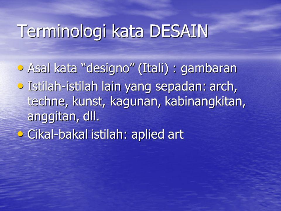Terminologi kata DESAIN Asal kata designo (Itali) : gambaran Asal kata designo (Itali) : gambaran Istilah-istilah lain yang sepadan: arch, techne, kunst, kagunan, kabinangkitan, anggitan, dll.