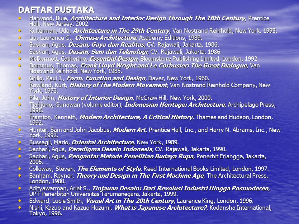 DAFTAR PUSTAKA Harwood, Buie, Architecture and Interior Design Through The 18th Century, Prentice Hall, New Jersey, 2002. Harwood, Buie, Architecture