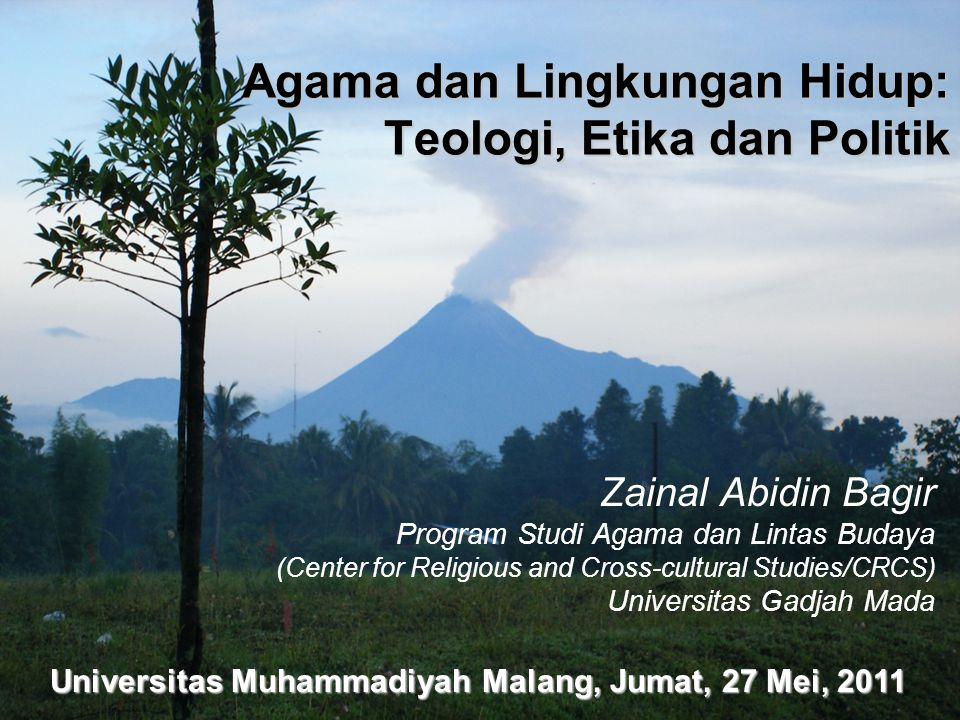 Agama dan Lingkungan Hidup: Teologi, Etika dan Politik Zainal Abidin Bagir Program Studi Agama dan Lintas Budaya (Center for Religious and Cross-cultu