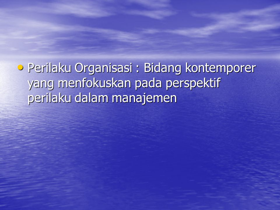 Perilaku Organisasi : Bidang kontemporer yang menfokuskan pada perspektif perilaku dalam manajemen Perilaku Organisasi : Bidang kontemporer yang menfo