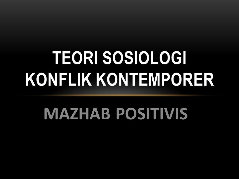MAZHAB POSITIVIS TEORI SOSIOLOGI KONFLIK KONTEMPORER