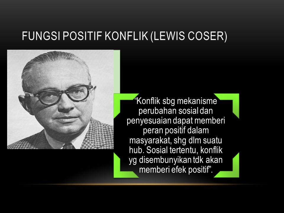 """FUNGSI POSITIF KONFLIK (LEWIS COSER) """"Konflik sbg mekanisme perubahan sosial dan penyesuaian dapat memberi peran positif dalam masyarakat, shg dlm sua"""