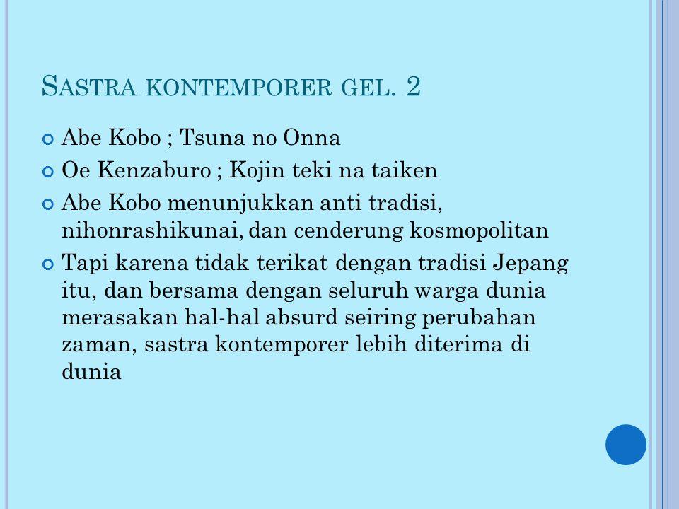 S ASTRA KONTEMPORER GEL. 2 Abe Kobo ; Tsuna no Onna Oe Kenzaburo ; Kojin teki na taiken Abe Kobo menunjukkan anti tradisi, nihonrashikunai, dan cender