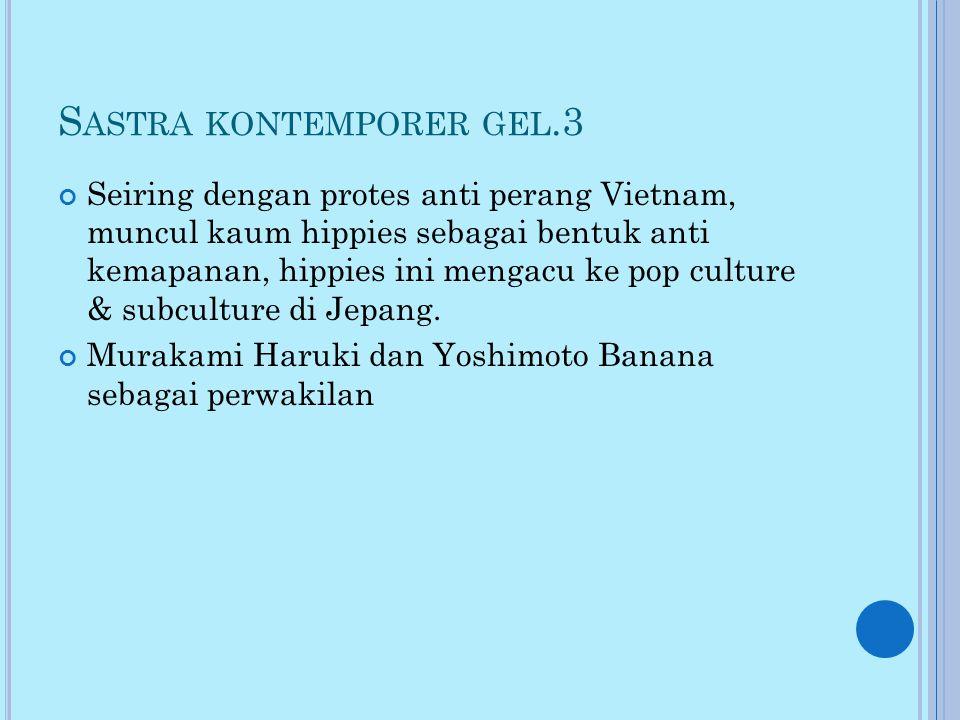 S ASTRA KONTEMPORER GEL.3 Seiring dengan protes anti perang Vietnam, muncul kaum hippies sebagai bentuk anti kemapanan, hippies ini mengacu ke pop culture & subculture di Jepang.