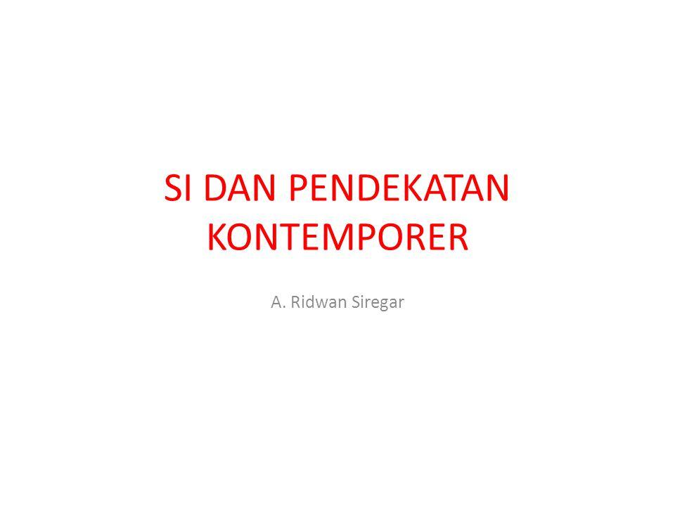 SI DAN PENDEKATAN KONTEMPORER A. Ridwan Siregar