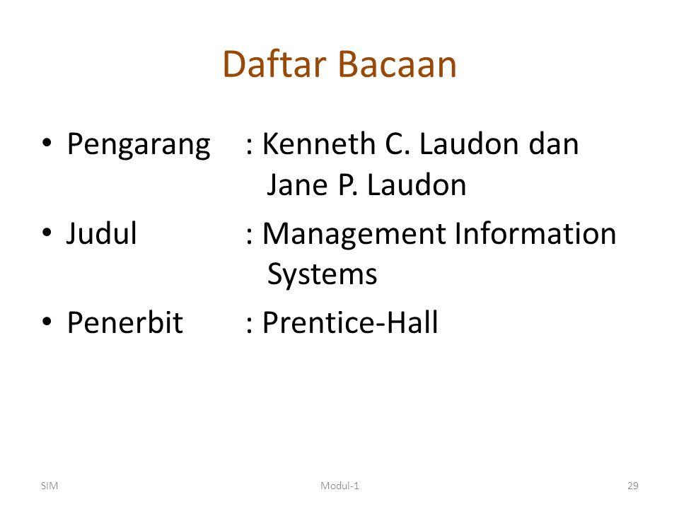 Daftar Bacaan Pengarang: Kenneth C. Laudon dan Jane P. Laudon Judul: Management Information Systems Penerbit: Prentice-Hall SIM29Modul-1