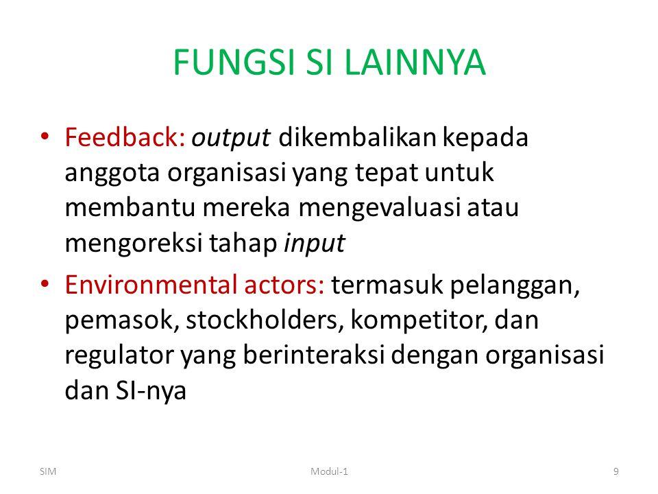 FUNGSI SI LAINNYA Feedback: output dikembalikan kepada anggota organisasi yang tepat untuk membantu mereka mengevaluasi atau mengoreksi tahap input En