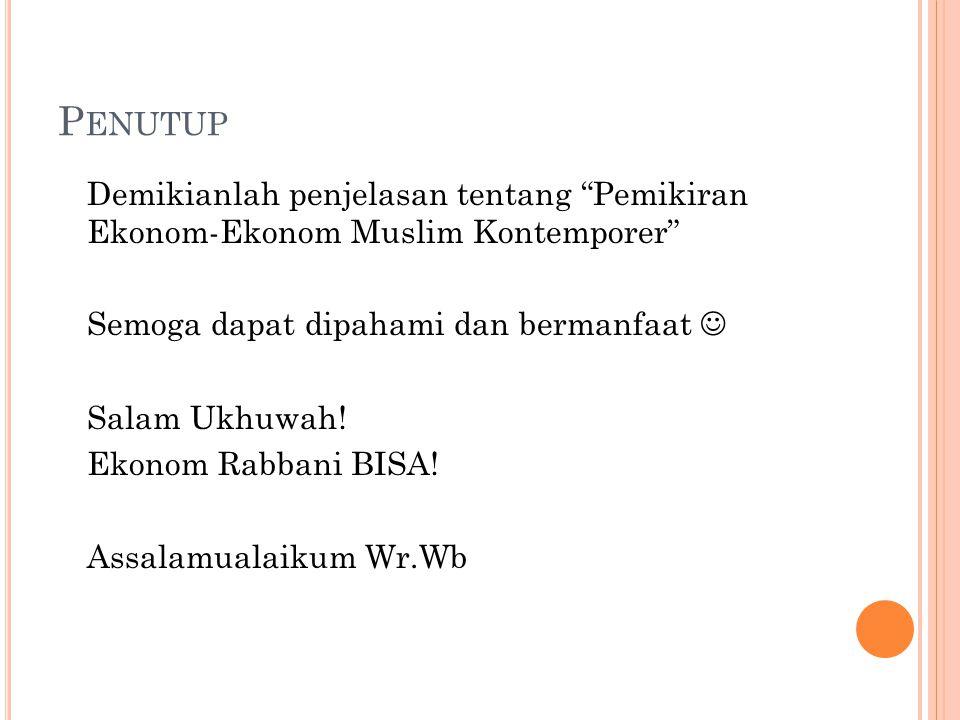 """P ENUTUP Demikianlah penjelasan tentang """"Pemikiran Ekonom-Ekonom Muslim Kontemporer"""" Semoga dapat dipahami dan bermanfaat Salam Ukhuwah! Ekonom Rabban"""