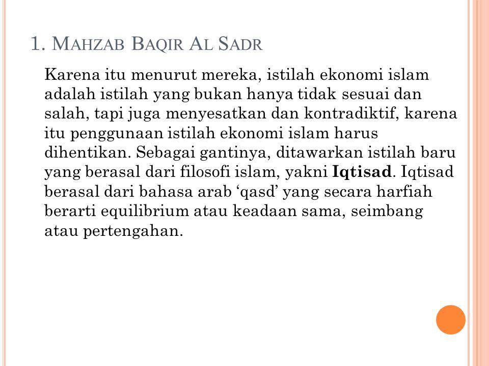 1. M AHZAB B AQIR A L S ADR Karena itu menurut mereka, istilah ekonomi islam adalah istilah yang bukan hanya tidak sesuai dan salah, tapi juga menyesa