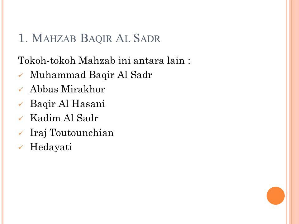 1. M AHZAB B AQIR A L S ADR Tokoh-tokoh Mahzab ini antara lain : Muhammad Baqir Al Sadr Abbas Mirakhor Baqir Al Hasani Kadim Al Sadr Iraj Toutounchian
