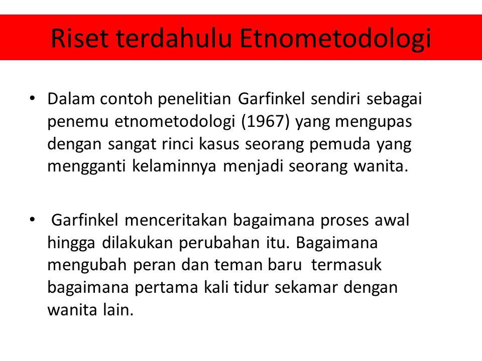 Riset terdahulu Etnometodologi Dalam contoh penelitian Garfinkel sendiri sebagai penemu etnometodologi (1967) yang mengupas dengan sangat rinci kasus
