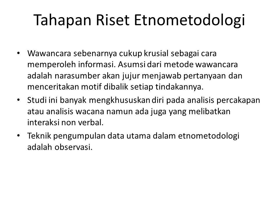 Tahapan Riset Etnometodologi Wawancara sebenarnya cukup krusial sebagai cara memperoleh informasi. Asumsi dari metode wawancara adalah narasumber akan