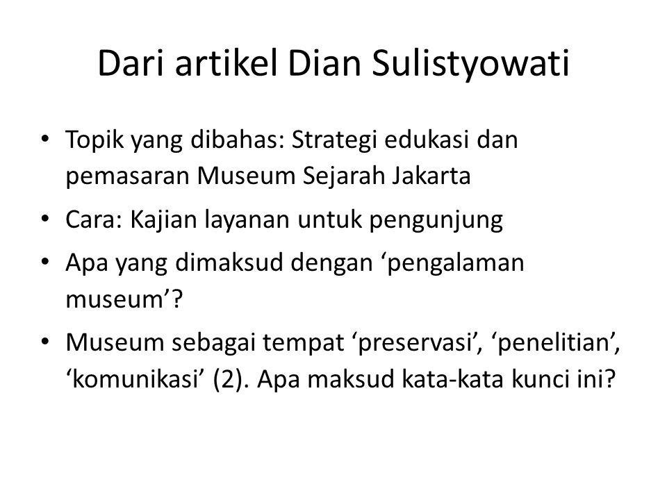 Dari artikel Dian Sulistyowati Topik yang dibahas: Strategi edukasi dan pemasaran Museum Sejarah Jakarta Cara: Kajian layanan untuk pengunjung Apa yang dimaksud dengan 'pengalaman museum'.