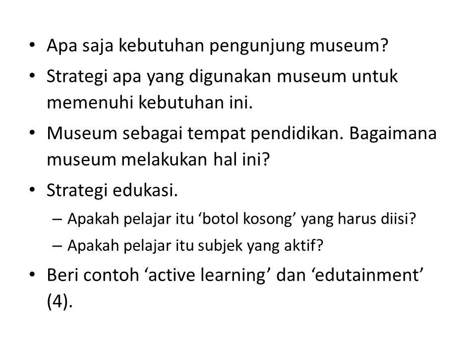 Apa saja kebutuhan pengunjung museum? Strategi apa yang digunakan museum untuk memenuhi kebutuhan ini. Museum sebagai tempat pendidikan. Bagaimana mus