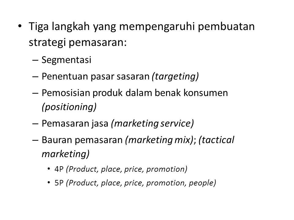 Tiga langkah yang mempengaruhi pembuatan strategi pemasaran: – Segmentasi – Penentuan pasar sasaran (targeting) – Pemosisian produk dalam benak konsumen (positioning) – Pemasaran jasa (marketing service) – Bauran pemasaran (marketing mix); (tactical marketing) 4P (Product, place, price, promotion) 5P (Product, place, price, promotion, people)