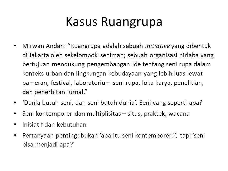 """Kasus Ruangrupa Mirwan Andan: """"Ruangrupa adalah sebuah initiative yang dibentuk di Jakarta oleh sekelompok seniman; sebuah organisasi nirlaba yang ber"""