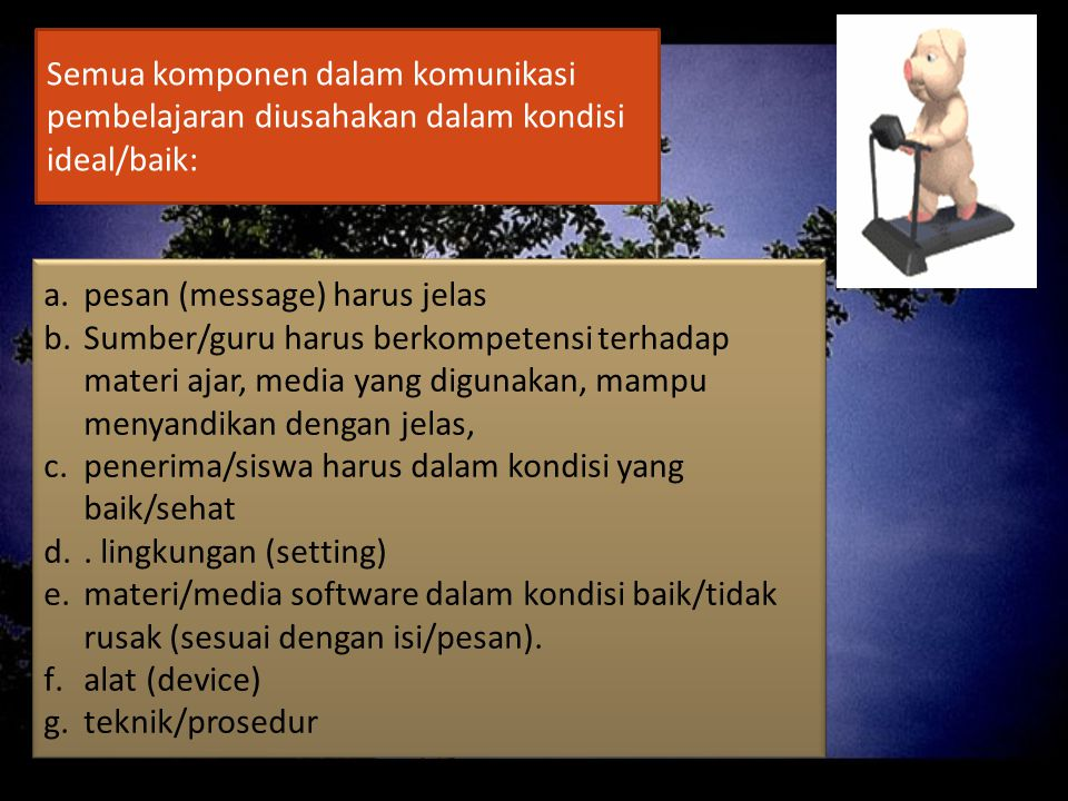 Proses encoding dan decoding tidak mengalami pembiasan arti/makna.