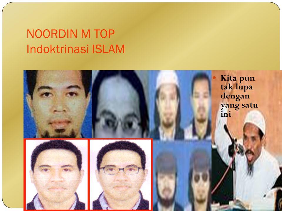 NOORDIN M TOP Indoktrinasi ISLAM Kita pun tak lupa dengan yang satu ini