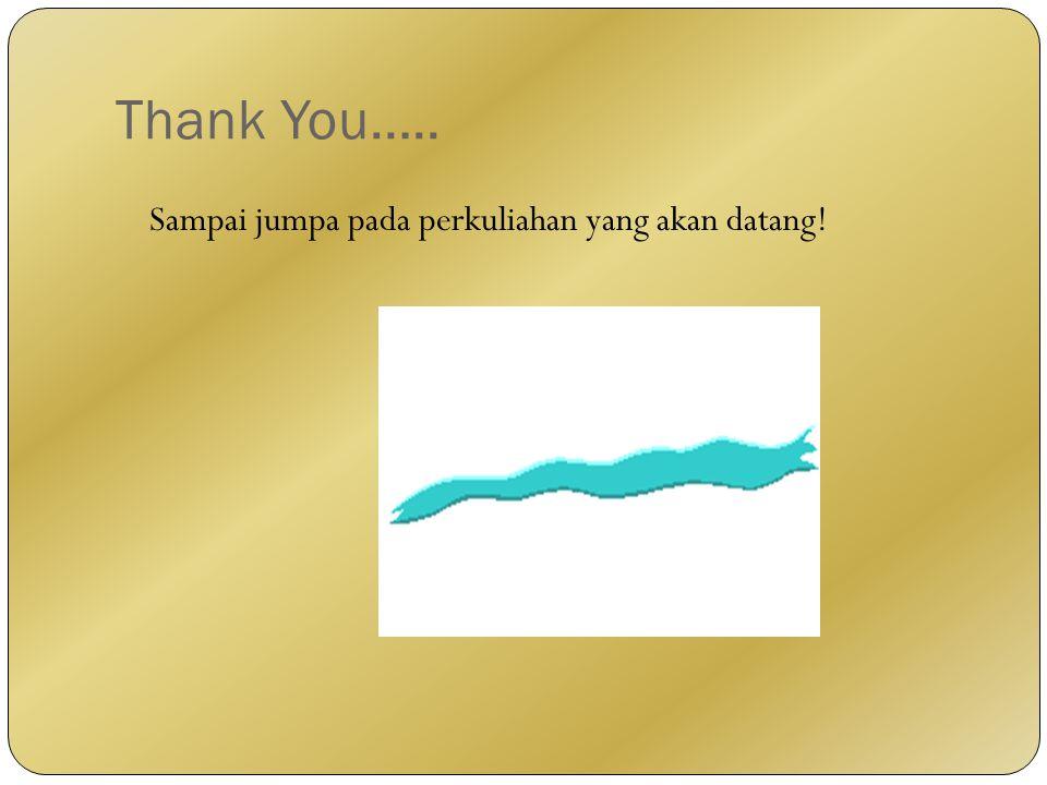 Thank You….. Sampai jumpa pada perkuliahan yang akan datang!