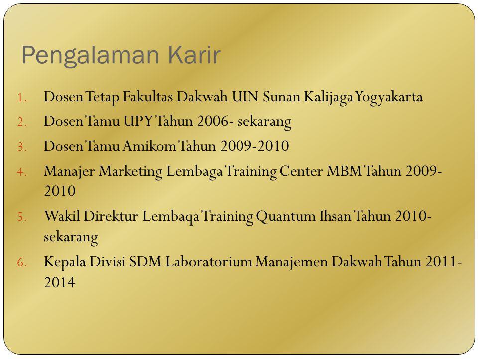 Pengalaman Karir 1. Dosen Tetap Fakultas Dakwah UIN Sunan Kalijaga Yogyakarta 2.