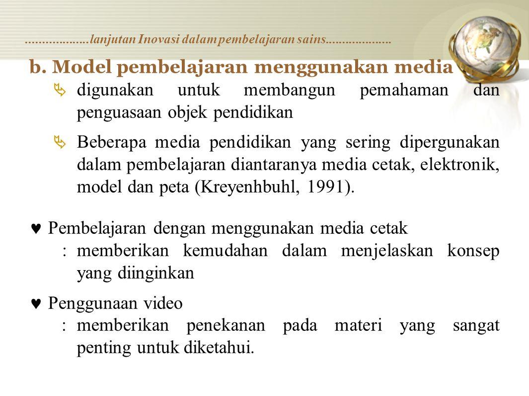 b. Model pembelajaran menggunakan media  digunakan untuk membangun pemahaman dan penguasaan objek pendidikan  Beberapa media pendidikan yang sering